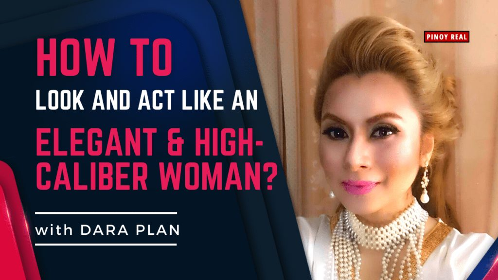 How to look and act like an Elegant & High-Caliber Woman_Dara Plan_Pinoy Real